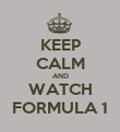 KEEP CALM AND WATCH FORMULA 1 - Personalised Poster large