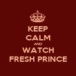 KEEP CALM AND WATCH FRESH PRINCE - Personalised Poster large