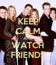 KEEP CALM AND WATCH FRIENDS - Personalised Poster large