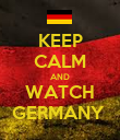 KEEP CALM AND WATCH GERMANY  - Personalised Poster large