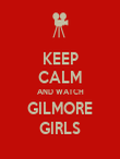 KEEP CALM AND WATCH GILMORE GIRLS - Personalised Poster large