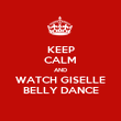 KEEP CALM AND WATCH GISELLE BELLY DANCE - Personalised Poster large