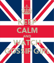 KEEP CALM AND WATCH GOSSIP GIRL - Personalised Poster large