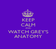 KEEP CALM AND WATCH GREY'S ANATOMY - Personalised Poster large