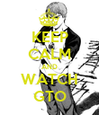 KEEP CALM AND WATCH GTO - Personalised Poster large