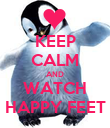KEEP CALM AND WATCH HAPPY FEET - Personalised Poster large