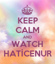 KEEP CALM AND WATCH HATİCENUR - Personalised Poster large