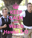 KEEP CALM AND Watch Hawaii 5-0 - Personalised Poster large