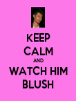 KEEP CALM AND WATCH HIM BLUSH - Personalised Poster large