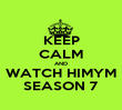 KEEP CALM AND WATCH HIMYM SEASON 7 - Personalised Poster large