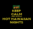 KEEP CALM AND WATCH HOT HAWAIIAN NIGHTS - Personalised Poster large