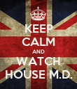 KEEP CALM AND WATCH HOUSE M.D. - Personalised Poster large