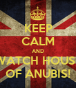 KEEP CALM AND WATCH HOUSE OF ANUBIS! - Personalised Poster large