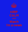 KEEP CALM AND Watch I'm a celeb - Personalised Poster large