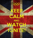 KEEP CALM AND WATCH IGNITE! - Personalised Poster large