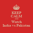 KEEP CALM AND Watch India vs Pakistan - Personalised Poster large