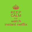 KEEP CALM AND watch instant netflix - Personalised Poster large