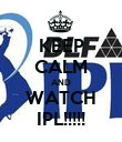 KEEP CALM AND WATCH IPL!!!!! - Personalised Poster large