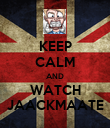 KEEP CALM AND WATCH JAACKMAATE - Personalised Poster large