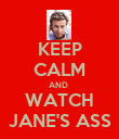 KEEP CALM AND  WATCH JANE'S ASS - Personalised Poster large