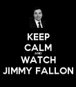 KEEP CALM AND WATCH JIMMY FALLON - Personalised Poster large