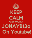 KEEP CALM AND WATCH JONAYB13o  On Youtube! - Personalised Poster large