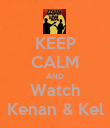 KEEP CALM AND Watch Kenan & Kel - Personalised Poster small