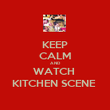 KEEP CALM AND WATCH  KITCHEN SCENE  - Personalised Poster large