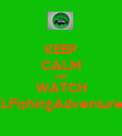 KEEP CALM AND WATCH KLFishingAdventures - Personalised Poster large