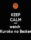 KEEP CALM AND watch  Kuroko no Basket - Personalised Poster large