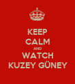 KEEP CALM AND WATCH KUZEY GÜNEY - Personalised Poster large