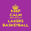 KEEP CALM AND WATCH LAKERS BASKETBALL - Personalised Poster large