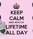 KEEP CALM AND WATCH  LIFETIME  ALL DAY  - Personalised Poster large