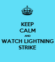KEEP CALM AND WATCH LIGHTNING STRIKE - Personalised Poster large