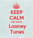 KEEP CALM and watch  Looney  Tunes - Personalised Poster large