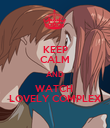 KEEP CALM AND WATCH  LOVELY COMPLEX - Personalised Poster large