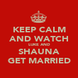 KEEP CALM AND WATCH LUKE AND SHAUNA GET MARRIED - Personalised Poster large