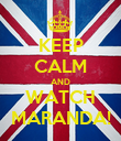 KEEP CALM AND WATCH MARANDA! - Personalised Poster large