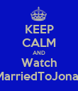 KEEP CALM AND Watch MarriedToJonas - Personalised Poster large