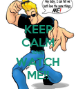 KEEP CALM AND WATCH ME!! - Personalised Poster large