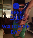 KEEP CALM AND WATCH ME  BAT  - Personalised Poster large
