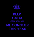 KEEP CALM AND WATCH  ME CONQUER  THIS YEAR - Personalised Poster large