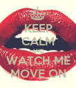 KEEP CALM AND WATCH ME MOVE ON - Personalised Poster large