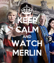 KEEP CALM AND WATCH MERLIN - Personalised Poster large