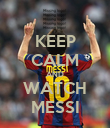 KEEP CALM AND WATCH MESSI - Personalised Poster large
