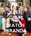 KEEP CALM AND WATCH MIRANDA - Personalised Poster large