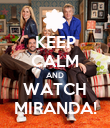 KEEP CALM AND WATCH MIRANDA! - Personalised Poster large