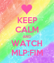 KEEP CALM AND WATCH MLP:FIM - Personalised Poster large
