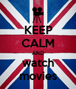 KEEP CALM AND watch movies - Personalised Poster large