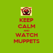 KEEP CALM AND WATCH MUPPETS - Personalised Poster large